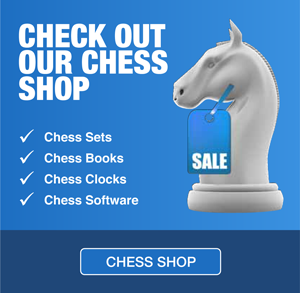 Check out our chess shop: chess sets, chess books, chess clocks, chess software